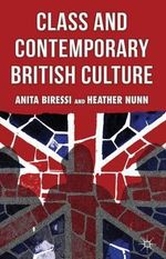 Class and Contemporary British Culture : Social Abjection and Resistance in Neoliberal Brit... - Anita Biressi