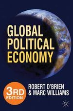 Global Political Economy : Evolution and Dynamics : 3rd Edition - Robert O'Brien