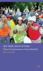 New Trade Union Activism : Class Consciousness or Social Identity? - Sian Moore