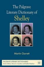 The Palgrave Literary Dictionary of Shelley : 2-Volume Set - Martin Garrett