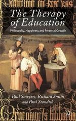 The Therapy of Education : Philosophy, Happiness and Personal Growth - Paul Smeyers
