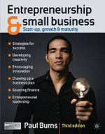 Entrepreneurship and Small Business : Start-up, Growth & Maturity - 3rd Edition - Paul Burns