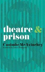 Theatre and Prison : Theatre and - Caoimhe McAvinchey