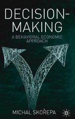 Decision Making : A Behavioral Economic Approach - Michal Skorepa