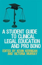 A Student Guide to Clinical Legal Education and Pro Bono - Kevin Kerrigan