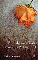 A Frightening Love : Recasting the Problem of Evil - Andrew Gleeson