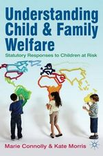 Understanding Child and Family Welfare : Statutory Responses to Children at Risk - Marie Connolly
