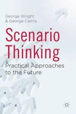 Scenario Thinking : Practical Approaches to the Future - George Wright