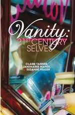 Vanity : 21st Century Selves - Claire Tanner