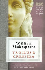 Troilus and Cressida : The RSC Shakespeare - William Shakespeare