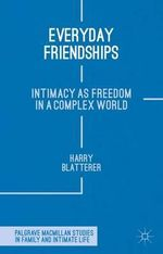 Everyday Friendships : Intimacy as Freedom in a Complex World - Harry Blatterer