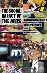 The Social Impact of the Arts : An Intellectual History - Eleonora Belfiore