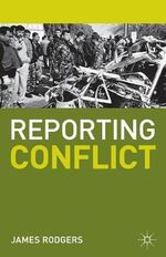 Reporting Conflict : Journalism - James Rodgers