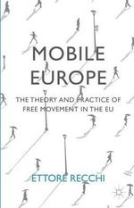 Mobile Europe : The Theory and Practice of Free Movement in the EU - Ettore Recchi