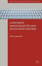 Corporate Manslaughter and Regulatory Reform - Paul Almond