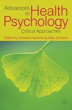 Advances in Health Psychology : Critical Approaches - Christine Horrocks