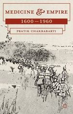 Medicine and Empire : 1600-1960 - Pratik Chakrabarti