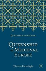 Queenship in Medieval Europe : Interviews with Eric Hobsbawm - Theresa Earenfight