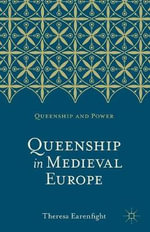 Queenship in Medieval Europe - Theresa Earenfight