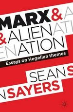 Marx and Alienation : Essays on Hegelian Themes - Sean Sayers