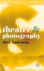 Theatre and Photography : Theatre and - Joel Anderson