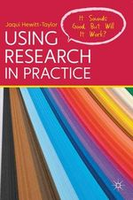 Using Research in Practice : It Sounds Good, But Will it Work? - Jaqui Hewitt-Taylor
