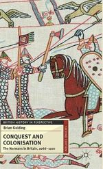 Conquest and Colonisation : The Normans in Britain, 1066-1100 - Brian Golding