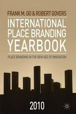 International Place Branding Yearbook 2010 : Place Branding in the New Age of Innovation - Frank M. Go