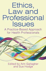Ethics, Law and Professional Issues : A Practice-Based Approach for Health Professionals