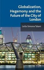 Globalization, Hegemony and the Future of the City of London - Leila Simona Talani