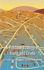 A Political Ecology of Youth and Crime - Dorothy Bottrell