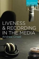Liveness and Recording in the Media : Key Concerns in Media Studies - Andrew Crisell