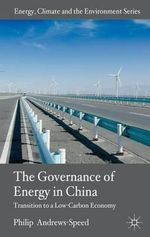 The Governance of Energy in China : Transition to a Low-Carbon Economy - Philip Andrews-Speed