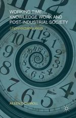 Working Time, Knowledge Work and Post-Industrial Society : Unpredictable Work - Aileen O'Carroll