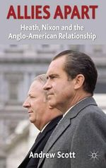 Allies Apart : Heath, Nixon and the Anglo-American Relationship - Andrew Scott