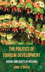 The Politics of Tourism Development : Booms and Busts in Ireland - Anne O'Brien