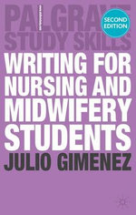 Writing for Nursing and Midwifery Students : Palgrave Study Guides : 2nd Edition - Julio Gimenez