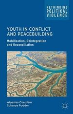 Youth in Conflict and Peacebuilding : Mobilization, Reintegration and Reconciliation - Alpaslan Ozerdem