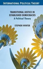 Transitional Justice in Established Democracies : A Political Theory - Stephen Winter