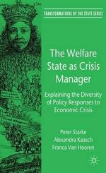 The Welfare State as Crisis Manager : Explaining the Diversity of Policy Responses to Economic Crisis - Peter Starke