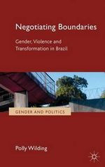 Negotiating Boundaries : Gender, Violence and Transformation in Brazil - Polly Wilding