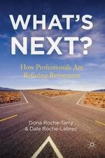 What's Next? : How Professionals are Refusing Retirement - Dona Roche-Tarry