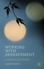 Working with Bereavement : A Practical Guide - Janet Wilson