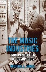 The Music Industries : from Conception to Consumption - Michael L. Jones