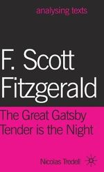 F. Scott Fitzgerald : The Great Gatsby/Tender is the Night - Nicolas Tredell