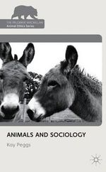 Animals and Sociology : Palgrave MacMillan Animal Ethics - Kay Peggs
