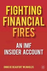 Fighting Financial Fires : An IMF Insider Account - Johannes Onno De Beaufort Wijnholds