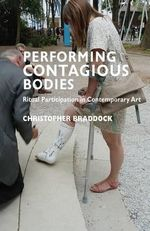 Performing Contagious Bodies : Ritual Participation in Contemporary Art - Chris Braddock