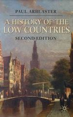 A History of the Low Countries : Palgrave Essential Histories - Paul Arblaster
