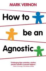 How to be an Agnostic - Mark Vernon